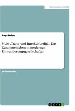 Multi-, Trans- und Interkulturalität. Das Zusammenleben in modernen Einwanderungsgesellschaften