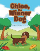 Chloe, the Wiener Dog: Inspired by a true story