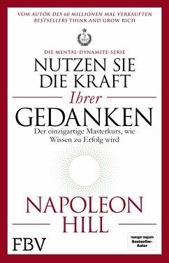 Nutzen Sie die Kraft Ihrer Gedanken - Die Mental-Dynamite-Serie (eBook, ePUB) - Hill, Napoleon