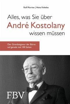 Alles, was Sie über André Kostolany wissen müssen (eBook, ePUB) - Morrien, Rolf; Vinkelau, Heinz