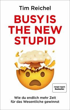 Busy is the new stupid (eBook, ePUB) - Reichel, Tim