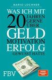 Was ich mit 20 Jahren gerne über Geld, Motivation, Erfolg gewusst hätte (eBook, ePUB)