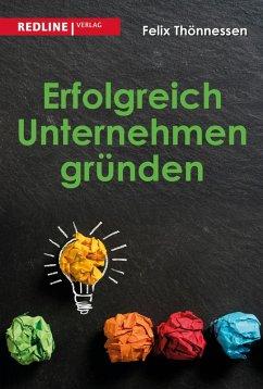 Erfolgreich Unternehmen gründen (eBook, ePUB) - Thönnessen, Felix
