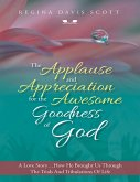 The Applause and Appreciation for the Awesome Goodness of God: A Love Story ... How He Brought Us Through the Trials and Tribulations of Life (eBook, ePUB)