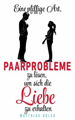 Eine pfiffige Art, Paarprobleme zu lösen, um sich die Liebe zu erhalten - Dolch, Matthias