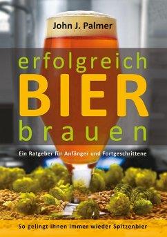 erfolgreich Bier brauen - Palmer, John J.