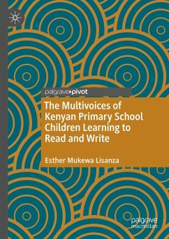 The Multivoices of Kenyan Primary School Children Learning to Read and Write - Lisanza, Esther Mukewa