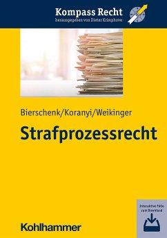 Strafprozessrecht - Bierschenk, Lars;Koranyi, Johannes;Weikinger, Sebastian