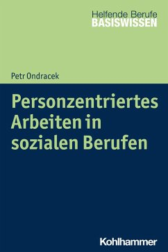Personzentriertes Arbeiten in sozialen Berufen - Ondracek, Petr