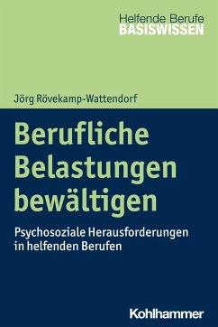 Berufliche Belastungen bewältigen - Rövekamp-Wattendorf, Jörg
