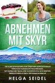 Abnehmen mit Skyr. Die Komplettanleitung zum effektiven Gewichtsverlust durch das isländische Milchprodukt. Mit hilfreichen Tricks und ausgewählten Skyr Rezepten überraschend schnell zum Wunschgewicht (eBook, ePUB)