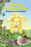 Beatrice the Sunbeam Bunny Where Are All the Bees
