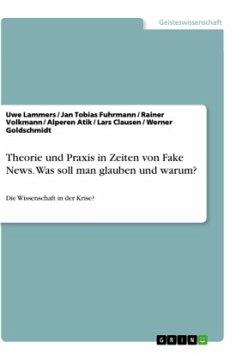 Theorie und Praxis in Zeiten von Fake News. Was soll man glauben und warum?