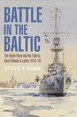 Battle in the Baltic: The Royal Navy and the Fight to Save Estonia and Latvia 1918-20