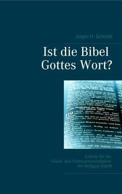 Ist die Bibel Gottes Wort? (eBook, ePUB) - Schmidt, Jürgen H.