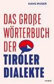 Das große Wörterbuch der Tiroler Dialekte