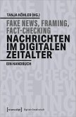 Fake News, Framing, Fact-Checking: Nachrichten im digitalen Zeitalter