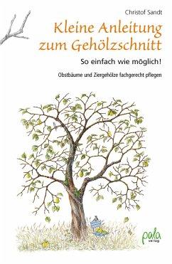 Kleine Anleitung zum Gehölzschnitt - Sandt, Christof