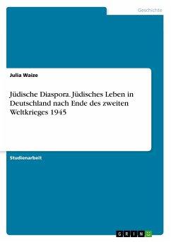 Jüdische Diaspora. Jüdisches Leben in Deutschland nach Ende des zweiten Weltkrieges 1945