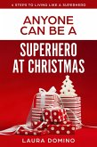 Anyone Can Be A Superhero At Christmas (4 Steps to Living Like a Superhero, #2) (eBook, ePUB)