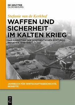 Waffen und Sicherheit im Kalten Krieg (eBook, ePUB) - Kerkhof, Stefanie van de