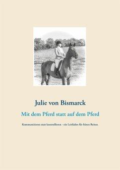 Mit dem Pferd statt auf dem Pferd - Bismarck, Julie von