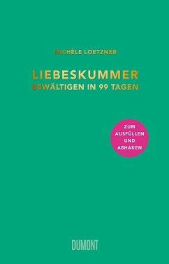 Liebeskummer bewältigen in 99 Tagen - Loetzner, Michèle