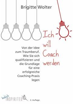 Ich will Coach werden (eBook, ePUB) - Wolter, Brigitte