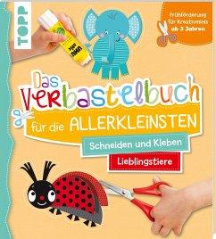Das Verbastelbuch für die Allerkleinsten Schneiden und Kleben. Meine Lieblingstiere - Schwab, Ursula
