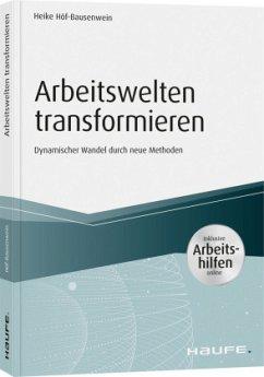 Arbeitswelten transformieren - inkl. Arbeitshilfen online - Höf-Bausenwein, Heike