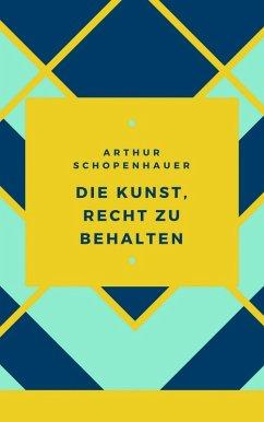 Schopenhauer - Die Kunst, Recht zu behalten (eBook, ePUB) - Schopenhauer, Arthur