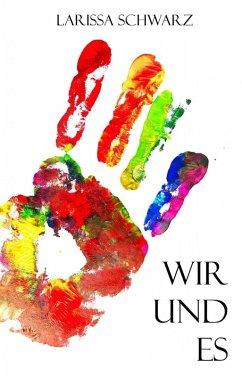 Wir und Es (eBook, ePUB) - Schwarz, Larissa