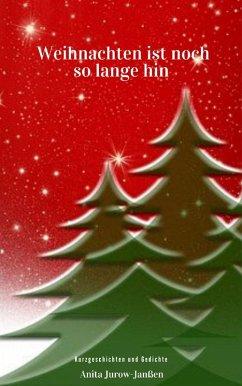 Weihnachten ist noch so lange hin (eBook, ePUB) - Jurow-Janßen, Anita