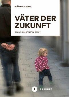 Väter der Zukunft (eBook, PDF) - Vedder, Björn