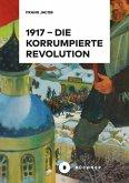 1917 - Die korrumpierte Revolution (eBook, PDF)