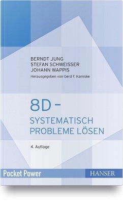 8D - Systematisch Probleme lösen - Jung, Berndt;Schweißer, Stefan;Wappis, Johann