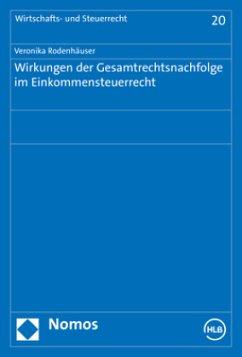 Wirkungen der Gesamtrechtsnachfolge im Einkommensteuerrecht - Rodenhäuser, Veronika M.