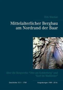 Mittelalterlicher Bergbau am Nordrand der Baar - Stecker, Dirk