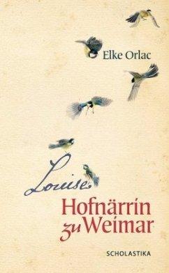 Louise, Hofnärrin zu Weimar - Orlac, Elke