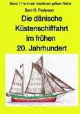 Die dänische Küstenschifffahrt im frühen 20. Jahrhundert - Band 111e farb in der maritimen gelben Reihe Jürgen Ruszkowsk