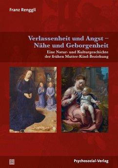 Verlassenheit und Angst - Nähe und Geborgenheit - Renggli, Franz