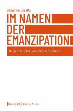 Im Namen der Emanzipation (eBook, PDF) - Opratko, Benjamin