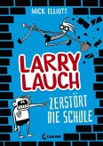Larry Lauch zerstört die Schule / Larry Lauch Bd.1