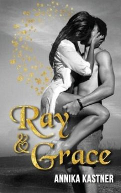 Ray und Grace - Kastner, Annika