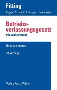 Betriebsverfassungsgesetz - Fitting, Karl; Auffarth, Fritz; Kaiser, Heinrich; Heither, Friedrich; Engels, Gerd; Schmidt, Ingrid; Trebinger, Yvonne; Linsenmaier, Wolfgang; Schelz, Hanna