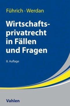 Wirtschaftsprivatrecht in Fällen und Fragen - Führich, Ernst;Werdan, Ingrid
