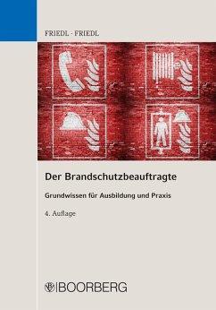 Der Brandschutzbeauftragte (eBook, PDF) - Friedl, Anja K.; Friedl, Wolfgang J.