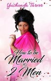 How To Be Married To 2 Men (eBook, ePUB)