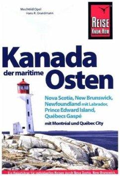 Kanada, der maritime Osten Nova Scotia, New Brunswick, Newfoundland mit Labrador, Prince Edward Island, Québecs Gaspé un (Mängelexemplar) - Opel, Mechtild; Grundmann, Hans-Rudolf