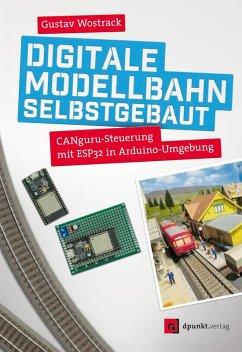 Digitale Modellbahn selbstgebaut (eBook, ePUB) - Wostrack, Gustav